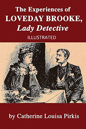 The Experiences of Loveday Brooke, Lady Detective Illustrated (English Edition)