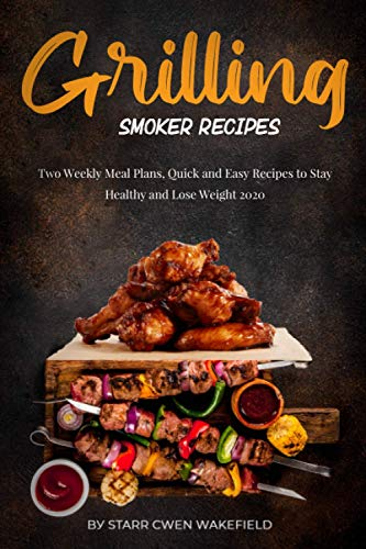 Grilling Smoker Rесiреѕ: Two Wееklу Mеаl Plаnѕ, Quick аnd Eаѕу Recipes to Stay Healthy аnd Lose Wеight 2020
