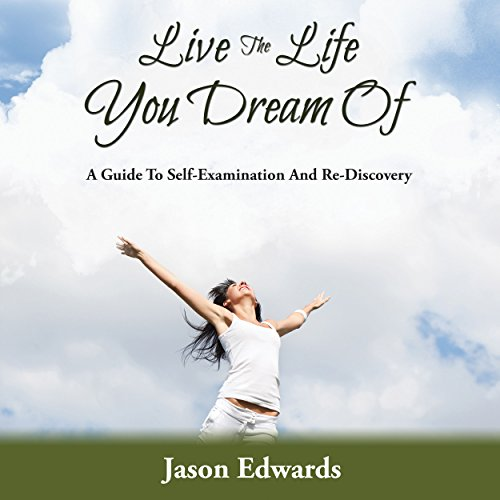Live the Life You Dream Of: A Guide to Self-Examination and Re-Discovery audiobook cover art