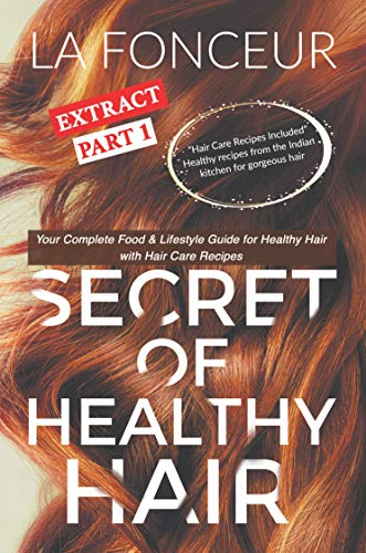 Secret of Healthy Hair Extract Part 1: Your Complete Food & Lifestyle Guide for Healthy Hair (Secret of Healthy Hair Extract Series) (English Edition)