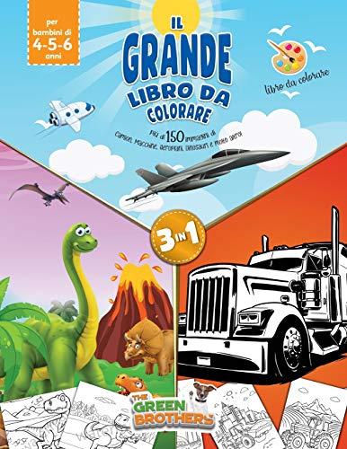 Il grande libro da colorare, più di 150 immagini di camion, macchine, aeroplani, dinosauri e molto altro!Libro da colorare per bambini di 4-5-6 anni, ... e sano divertimento per bambini.