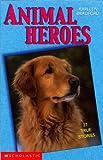 Animal Heroes : 25 True Stories