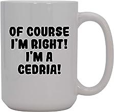 Of Course I'm Right! I'm A Cedria! - 15oz Ceramic Coffee Mug, White