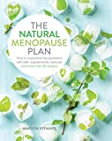 The Natural Menopause Plan: How to Overcome the Symptoms with Diet, Supplements, Exercise and More Than 90 Recipes: Over the Symptoms with Diet, Supplements, Exercise and More Than 90 Recipes