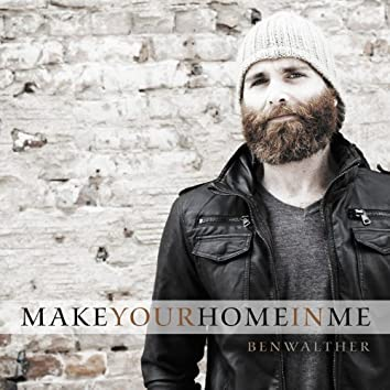 Make Your Home in Me