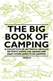 The Big Book of Camping - A Collection of Historical Articles on Tents, Knots, Fire Making and Many Other Aspects of Camping