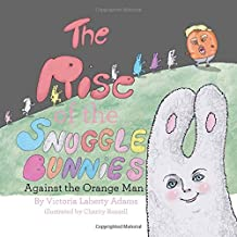 The Rise of the Snuggle Bunnies: Against The Orange Man