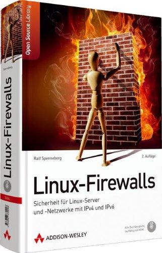 Linux-Firewalls: Sicherheit für Linux-Server und -Netzwerke mit IPv4 und IPv6