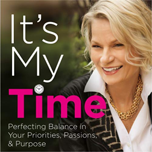 It's My Time: Perfecting Balance in Your Priorities, Passions, & Purpose audiobook cover art