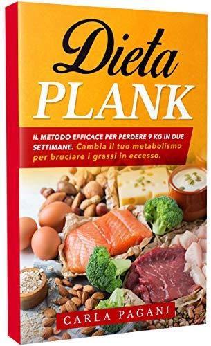 DIETA PLANK: Il metodo efficace per perdere 9 Kg in due settimane. Cambia il tuo metabolismo per bruciare i grassi in eccesso.