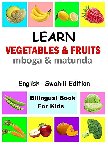 Learn Vegetables and Fruits in Swahili, Swahili Children's Picture Book (English Swahili Bilingual Books) (English Edition)