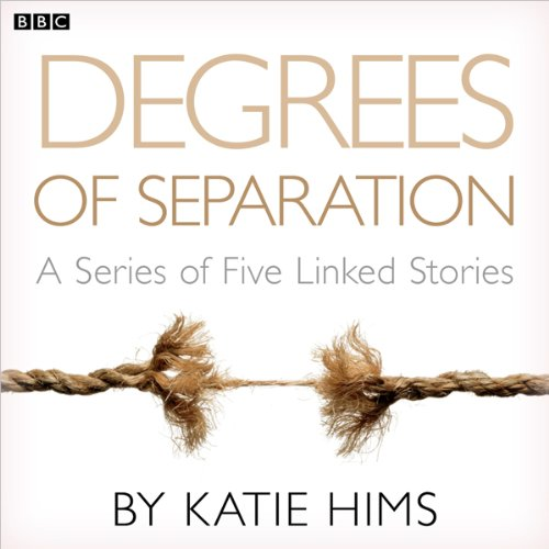 Degrees of Separation (Complete Series)                   By:                                                                                                                                 Katie Hims                               Narrated by:                                                                                                                                 full cast                      Length: 1 hr and 7 mins     Not rated yet     Overall 0.0