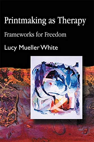 Compare Textbook Prices for Printmaking as Therapy: Frameworks for Freedom 1 Edition ISBN 9781843107088 by White, Lucy M.