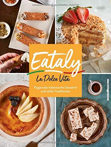 Eataly - La Dolce Vita: Regionale Italienische Desserts und süße Traditionen