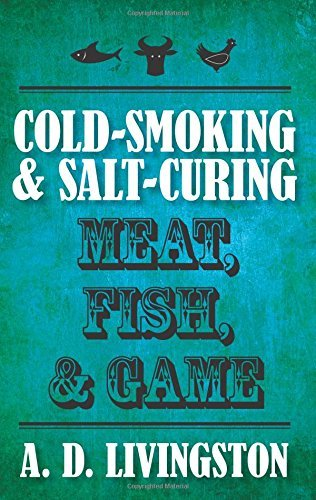 Cold-Smoking & Salt-Curing Meat, Fish, & Game (A. D. Livingston Cookbook) (A. D. Livingston Cookbooks) (English Edition)