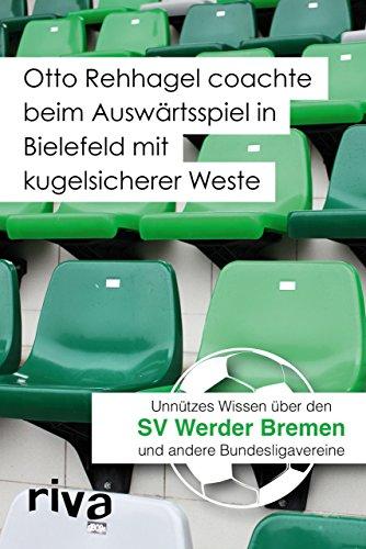 Otto Rehhagel coachte beim Auswärtsspiel in Bielefeld mit kugelsicherer Weste: Unnützes Wissen über den SV Werder Bremen und andere Bundesligavereine
