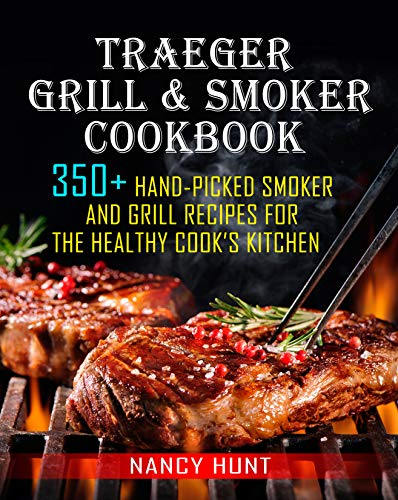 Traeger Grill & Smoker Cookbook: 350+ Hand-Picked Smoker And Grill Recipes For The Healthy Cook's Kitchen (English Edition)