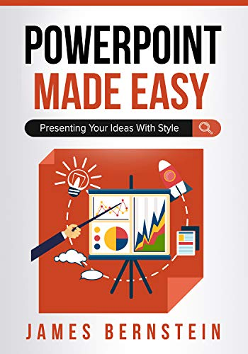 PowerPoint Made Easy: Presenting Your Ideas With Style (Computers Made Easy Book 12)