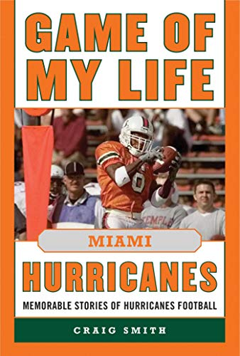 Game of My Life Miami Hurricanes: Memorable Stories of Hurricanes Football (English Edition)
