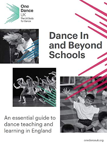 Dance In and Beyond Schools : An essential guide to dance teaching and learning in England (English Edition)
