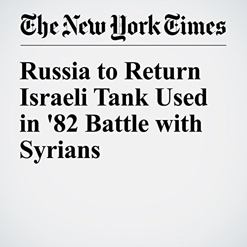 Russia to Return Israeli Tank Used in '82 Battle with Syrians cover art