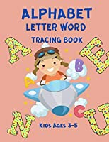 Alphabet Letter Word Tracing Book Kids Ages 3-5: Handwriting Practice for Children - Alphabet & Words Tracing Book - Sight Words and Letter Practice Workbook