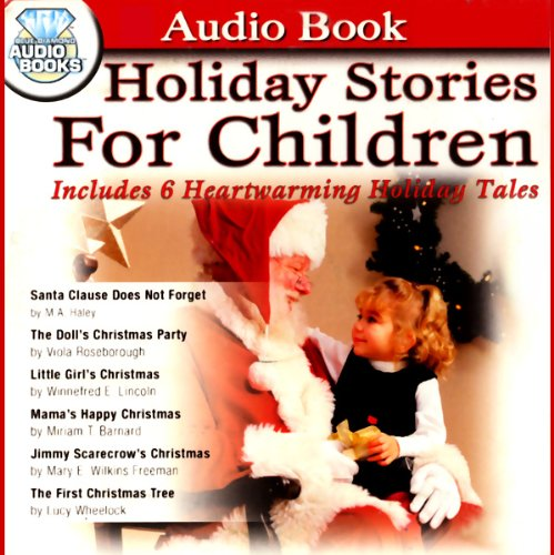Holiday Stories for Children Audiobook By M. A. Haley, Viola Roseborough, Winnifred E. Lincoln, Miriam T. Barnard, Mary E. Wilkins Freeman, Lucy Wheelock cover art