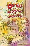 BETTI BISCOTTI E DOLCETTI: Un libro per bambini sull'amicizia, il coraggio e la fiducia in se stessi. Una storia che ispira l'autostima, la consapevolezza e il potenziale speciale che è dentro di noi