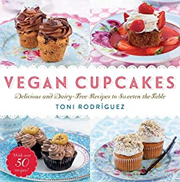 Vegan Cupcakes: Delicious and Dairy-Free Recipes to Sweeten the Table by [Toni Rodríguez]