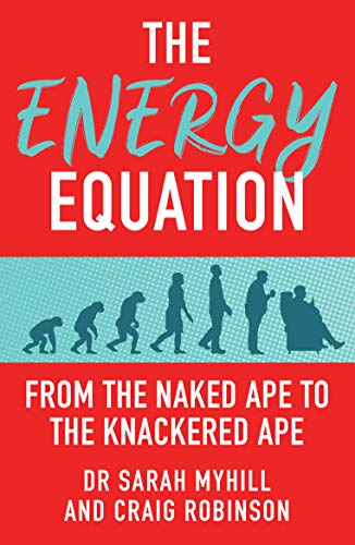 The Energy Equation: From the Naked Ape to the Knackered Ape by [Sarah Myhill, Craig Robinson]