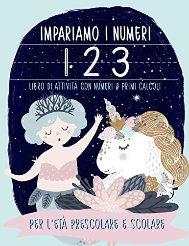 Impariamo i numeri: Libro di attività con Numeri & Primi calcoli: Per l'età prescolare e scolare: Libro di attività con numeri e primi calcoli con ... (lettura e scrittura per età 3-5 anni)