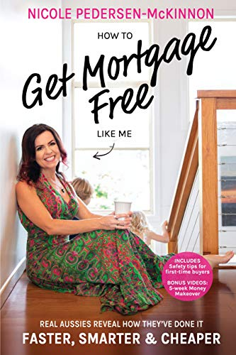 Amazon Com How To Get Mortgage Free Like Me Real Aussies Reveal How They Ve Done It Faster Smarter And Cheaper Ebook Pedersen Mckinnon Nicole Kindle Store