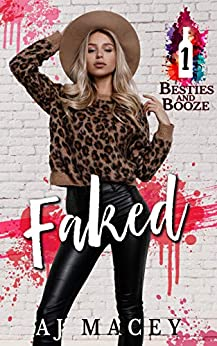 Faked (Besties & Booze Book 1) by [A.J. Macey]