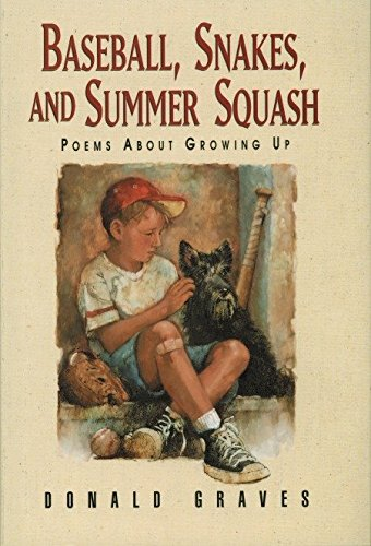 Compare Textbook Prices for Baseball, Snakes, and Summer Squash: Poems About Growing Up First Edition Edition ISBN 9781563975707 by Graves, Donald