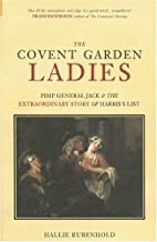 The Covent Garden Ladies: Pimp General Jack & The Extraordinary Story of Harris' List (Revealing History)