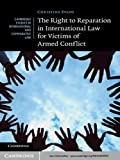 The Right to Reparation in International Law for Victims of Armed Conflict (Cambridge Studies in International and Comparative Law Book 91) (English Edition)