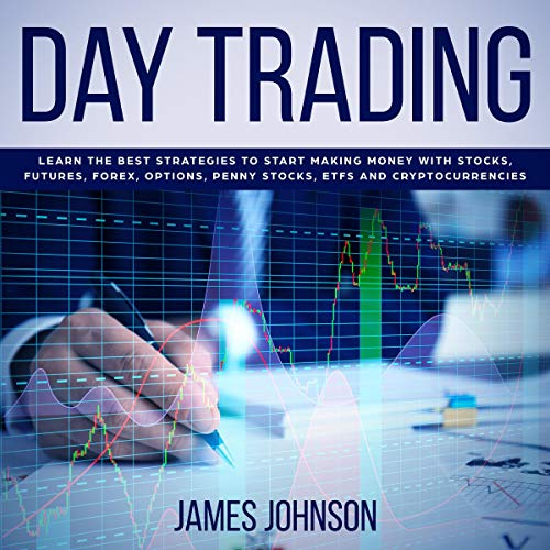 Couverture de Day Trading: Learn the Best Strategies to Start Making Money with Stocks, Futures, Forex, Options, Penny Stocks, ETFs and Cryptocurrencies