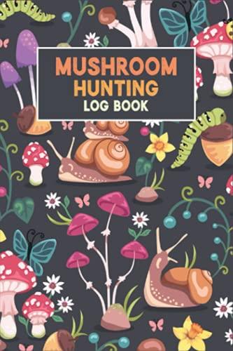 Mushroom Hunting Log Book: Daily Mushroom Record Book, Tracking Notebook, Mushroom Foraging   Perfect ... Mushroom Picking, Mushroom Foraging Gifts 4