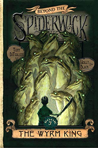 The Wyrm King (Beyond the Spiderwick Chronicles, Band 3)