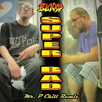 Super Bad (Mr. P Chill Remix)