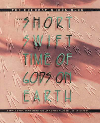 The Short, Swift Time of Gods on Earth: The Hohokam Chronicles