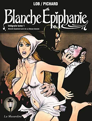 Blanche Epiphanie, Intégrale Tome 1 : Blanche Epiphanie suivi de La Déesse blanche: 01