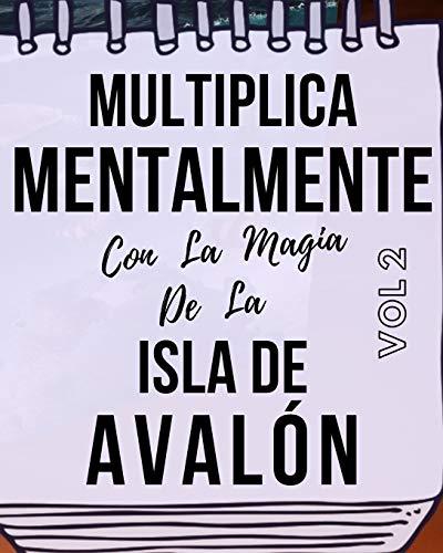 Multiplica Mentalmente Con La Magia De La Isla De Avalòn: Libro a todo color, 157 páginas, 8 in X 10 in. Este libro ha sido creado para que cualquier ... mentalmente jugando y haciendo magia.