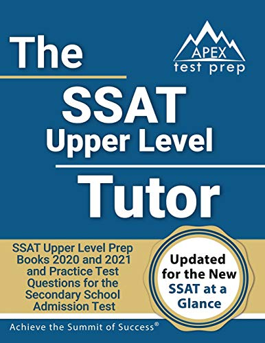 SSAT Upper Level Tutor: SSAT Upper Level Prep Books 2020 and 2021 and Practice Test Questions for the Secondary School Admission Test [Includes Detailed Answer Explanations]