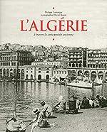 L'Algerie à travers la carte postale ancienne de Philippe Lamarque