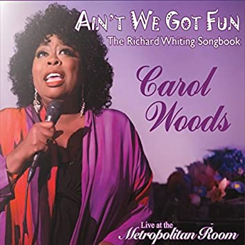 Ain't We Got Fun: The Richard Whiting Songbook (Live)