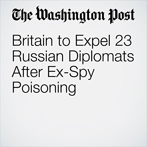 Britain to Expel 23 Russian Diplomats After Ex-Spy Poisoning copertina