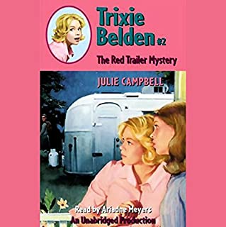 The Red Trailer Mystery     Trixie Belden #2              By:                                                                                                                                 Julie Campbell                               Narrated by:                                                                                                                                 Ariadne Meyers                      Length: 5 hrs and 17 mins     80 ratings     Overall 4.5