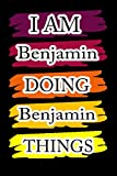 I'm Benjamin Doing Benjamin Things: Fun & Popular Trendy Personalized Name Notebook | Meme funny gift for men, women and kids | Personal first name ... for Birthday, Christmas,new year eve gift.