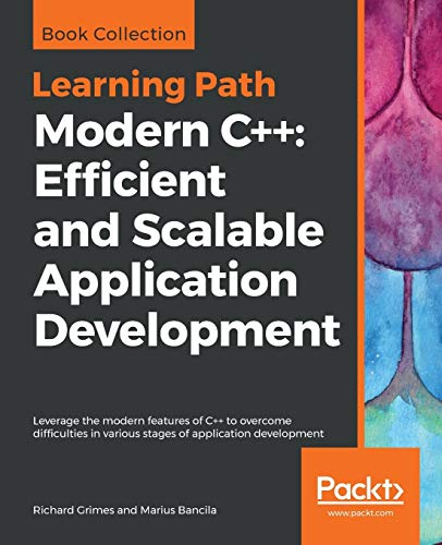 Modern C++: Efficient and Scalable Application Development: Leverage the modern features of C++ to overcome difficulties in various stages of application development (English Edition)